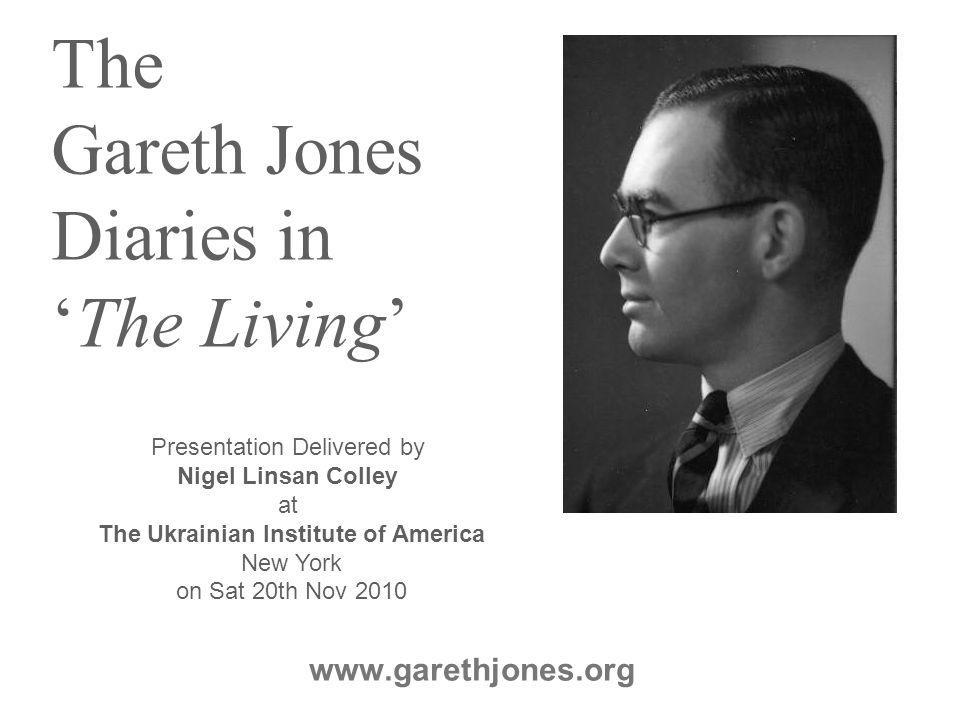 The Gareth Jones Diaries in 'The Living' www.garethjones.org Presentation Delivered by Nigel Linsan Colley at The Ukrainian Institute of America New York on Sat 20th Nov 2010