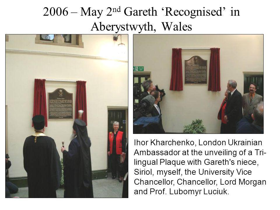 Ihor Kharchenko, London Ukrainian Ambassador at the unveiling of a Tri- lingual Plaque with Gareth s niece, Siriol, myself, the University Vice Chancellor, Chancellor, Lord Morgan and Prof.