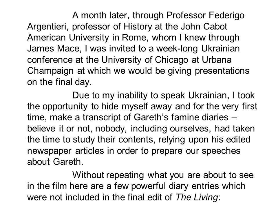 A month later, through Professor Federigo Argentieri, professor of History at the John Cabot American University in Rome, whom I knew through James Mace, I was invited to a week-long Ukrainian conference at the University of Chicago at Urbana Champaign at which we would be giving presentations on the final day.