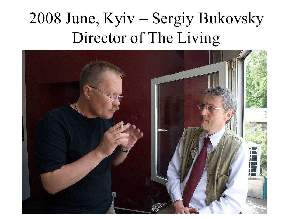 2008 June, Kyiv – Sergiy Bukovsky Director of The Living
