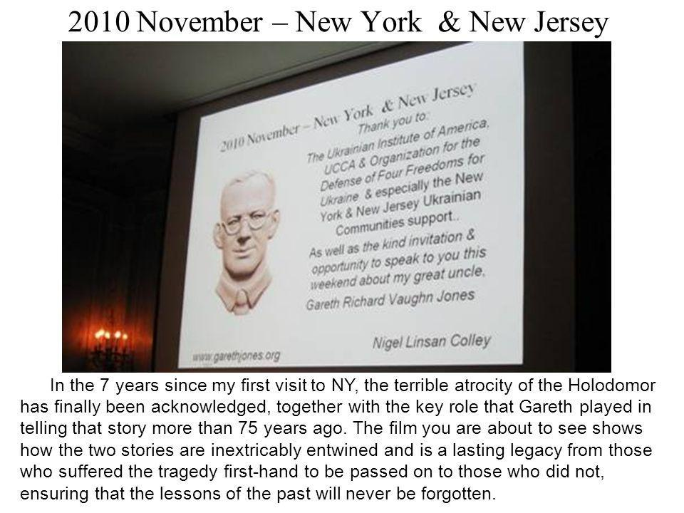 2010 November – New York & New Jersey In the 7 years since my first visit to NY, the terrible atrocity of the Holodomor has finally been acknowledged, together with the key role that Gareth played in telling that story more than 75 years ago.
