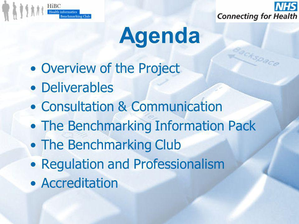 Agenda Overview of the Project Deliverables Consultation & Communication The Benchmarking Information Pack The Benchmarking Club Regulation and Professionalism Accreditation