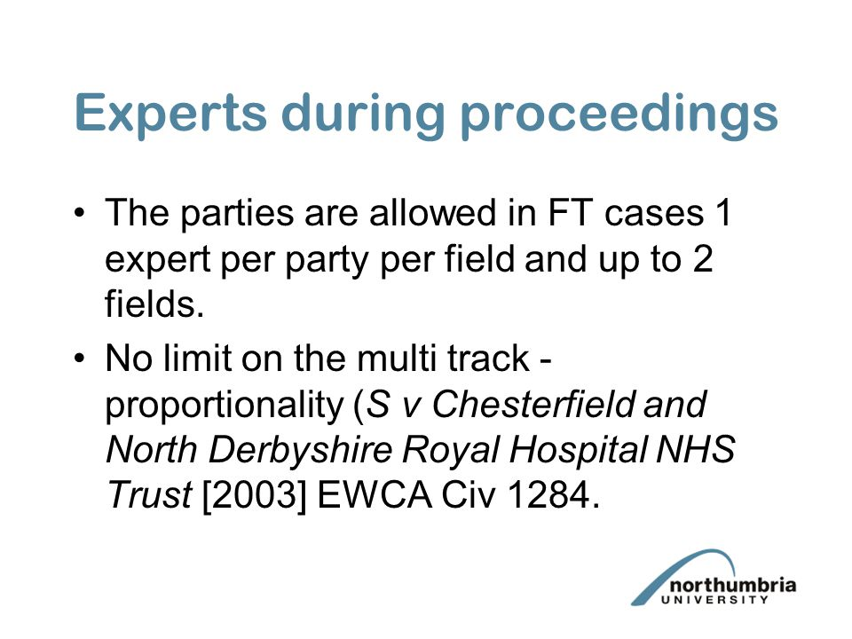 Experts during proceedings The parties are allowed in FT cases 1 expert per party per field and up to 2 fields. No limit on the multi track - proporti