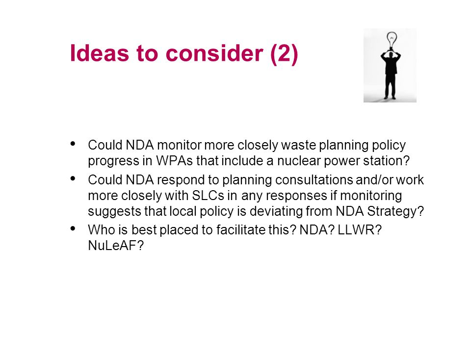 Ideas to consider (2) Could NDA monitor more closely waste planning policy progress in WPAs that include a nuclear power station.