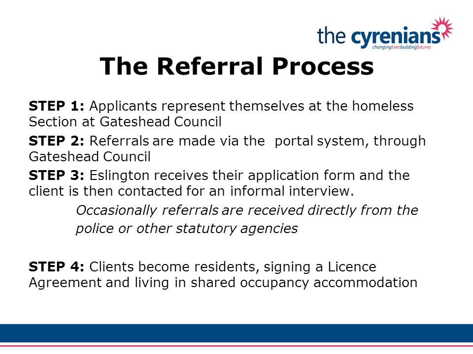 STEP 1: Applicants represent themselves at the homeless Section at Gateshead Council STEP 2: Referrals are made via the portal system, through Gateshe