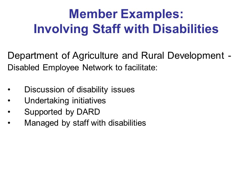 Member Examples: Involving Staff with Disabilities Department of Agriculture and Rural Development - Disabled Employee Network to facilitate: Discussi