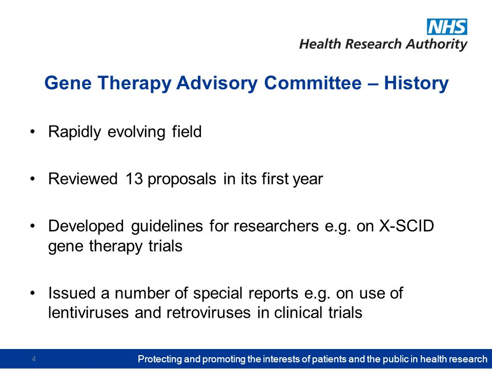 Gene Therapy Advisory Committee – History Rapidly evolving field Reviewed 13 proposals in its first year Developed guidelines for researchers e.g.