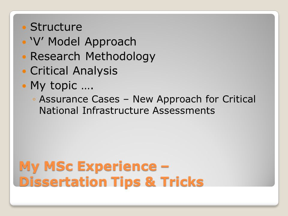 My MSc Experience – Dissertation Tips & Tricks Structure 'V' Model Approach Research Methodology Critical Analysis My topic ….