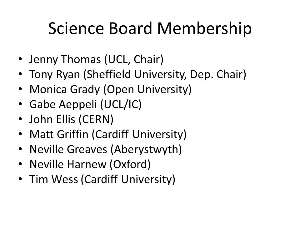 Science Board Membership Jenny Thomas (UCL, Chair) Tony Ryan (Sheffield University, Dep.