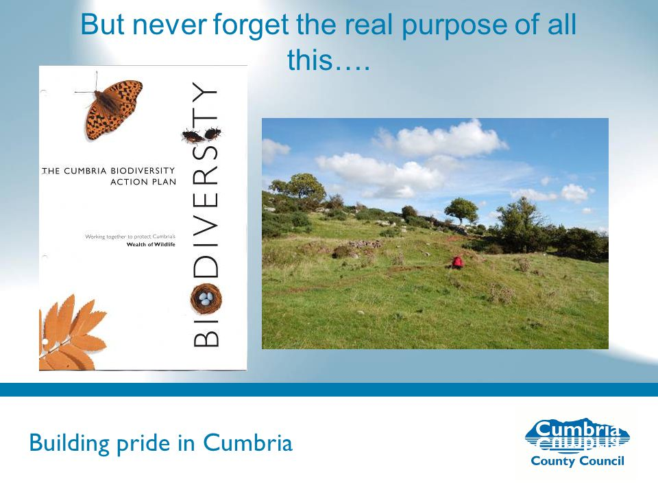 Building pride in Cumbria Do not use fonts other than Arial for your presentations But never forget the real purpose of all this….