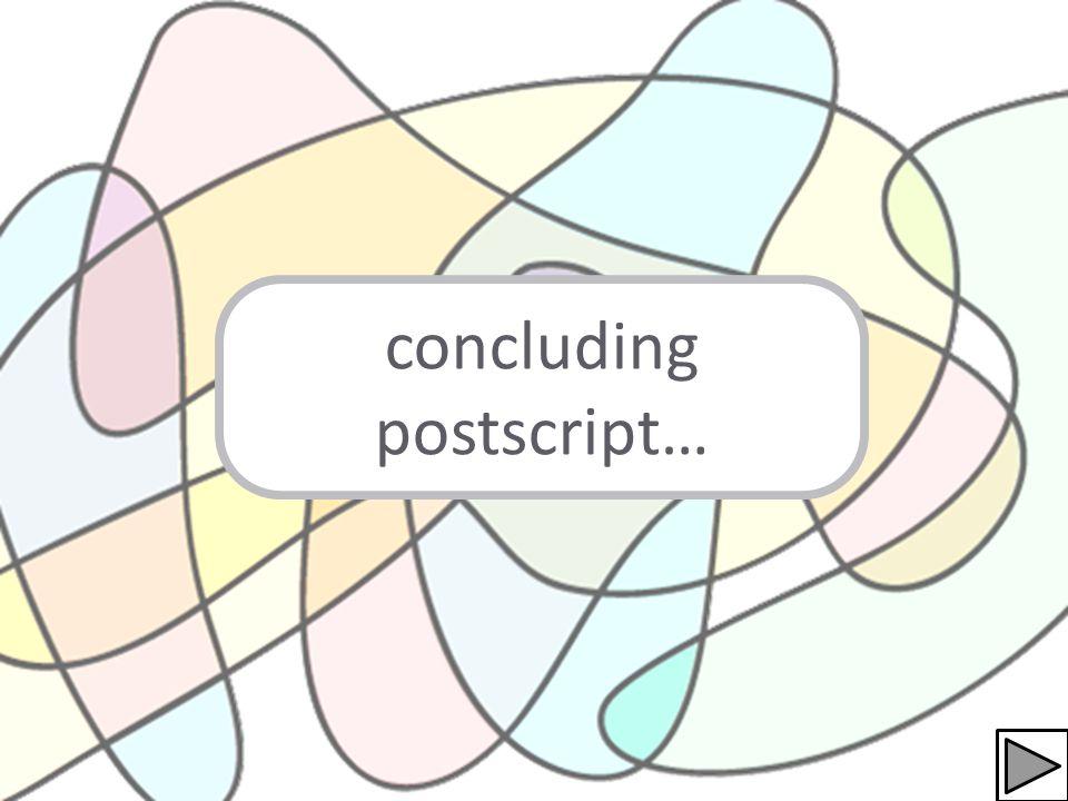 concluding postscript…