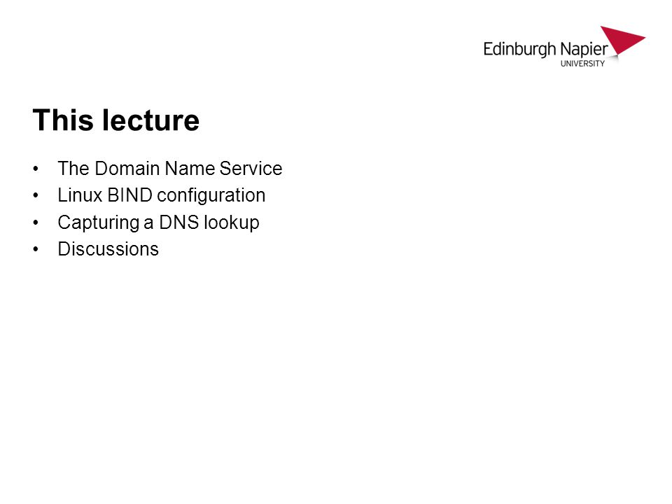 This lecture The Domain Name Service Linux BIND configuration Capturing a DNS lookup Discussions