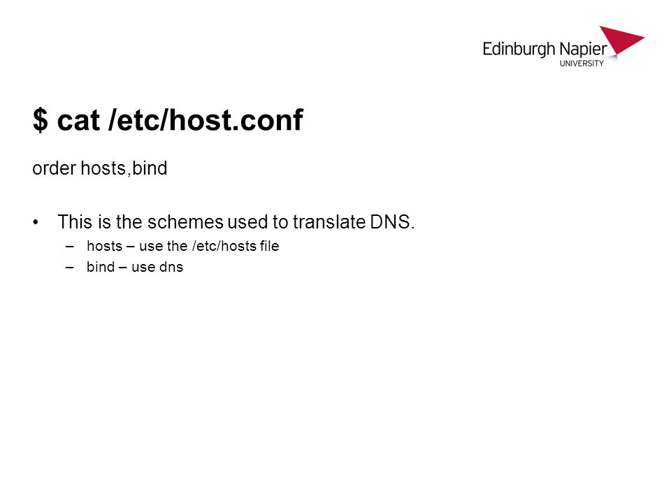 $ cat /etc/host.conf order hosts,bind This is the schemes used to translate DNS. –hosts – use the /etc/hosts file –bind – use dns