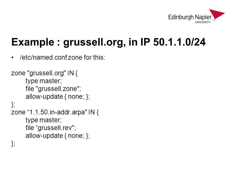 Example : grussell.org, in IP 50.1.1.0/24 /etc/named.conf zone for this: zone