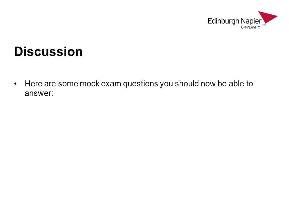 Discussion Here are some mock exam questions you should now be able to answer: