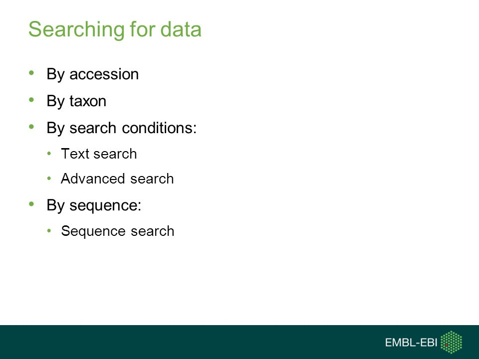 Searching for data By accession By taxon By search conditions: Text search Advanced search By sequence: Sequence search