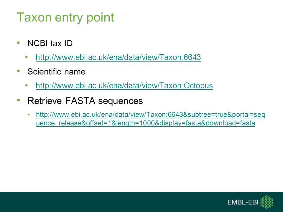 Taxon entry point NCBI tax ID http://www.ebi.ac.uk/ena/data/view/Taxon:6643 Scientific name http://www.ebi.ac.uk/ena/data/view/Taxon:Octopus Retrieve