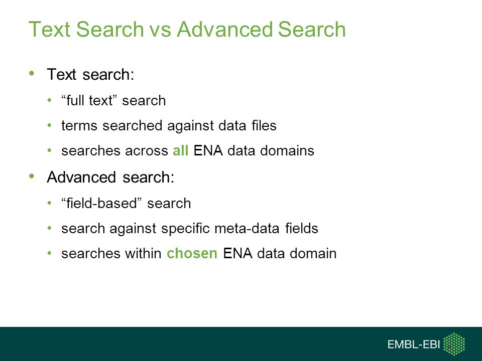 """Text Search vs Advanced Search Text search: """"full text"""" search terms searched against data files searches across all ENA data domains Advanced search:"""