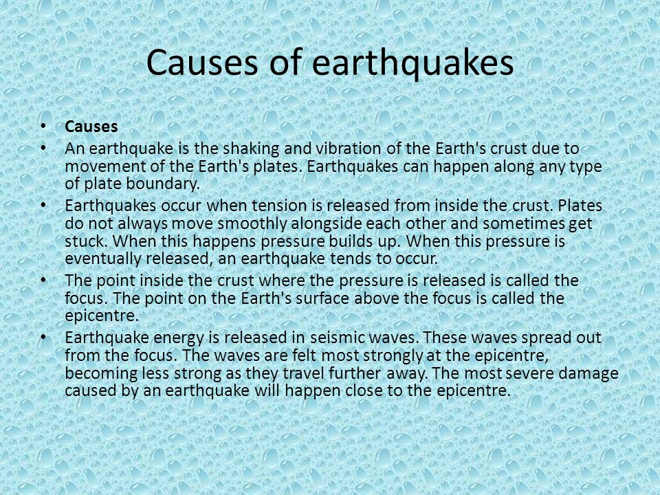 Causes of earthquakes Causes An earthquake is the shaking and vibration of the Earth s crust due to movement of the Earth s plates.