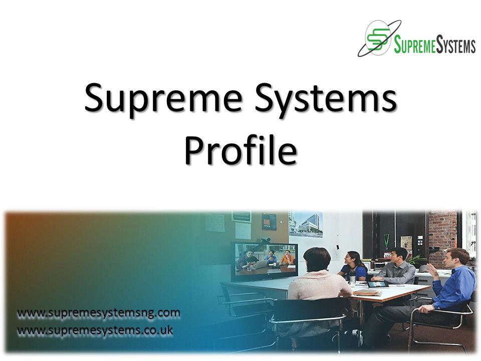 Supreme Systems Profile www.supremesystemsng.comwww.supremesystems.co.ukwww.supremesystemsng.comwww.supremesystems.co.uk