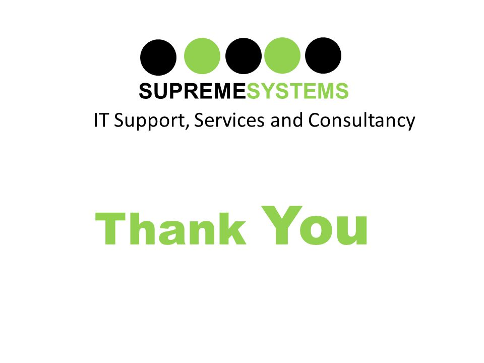 IT Support, Services and Consultancy SUPREMESYSTEMS Thank You