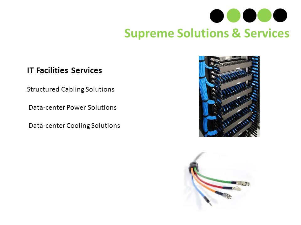 Supreme Solutions & Services IT Facilities Services Structured Cabling Solutions Data-center Power Solutions Data-center Cooling Solutions