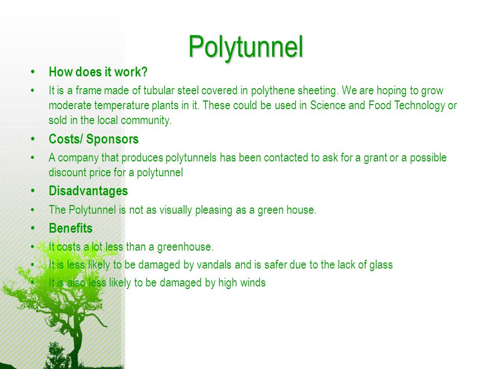 Polytunnel How does it work. It is a frame made of tubular steel covered in polythene sheeting.