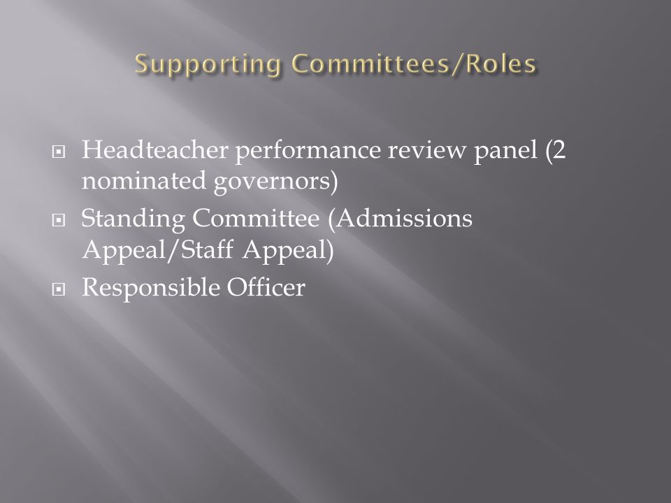  Headteacher performance review panel (2 nominated governors)  Standing Committee (Admissions Appeal/Staff Appeal)  Responsible Officer