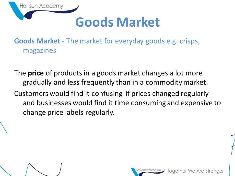 Goods Market Goods Market - The market for everyday goods e.g.