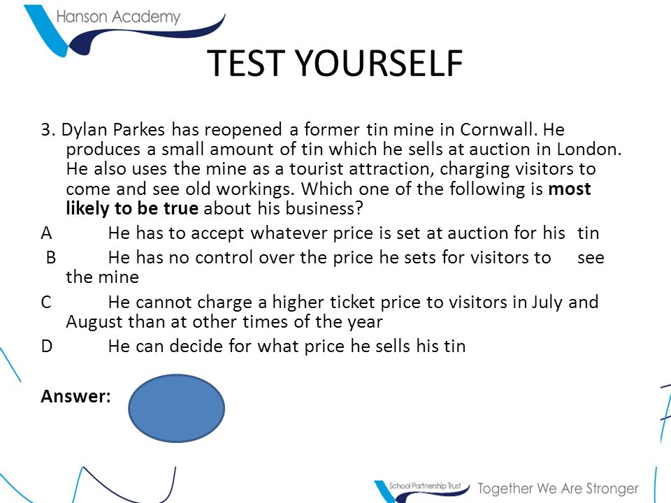 TEST YOURSELF 3. Dylan Parkes has reopened a former tin mine in Cornwall.