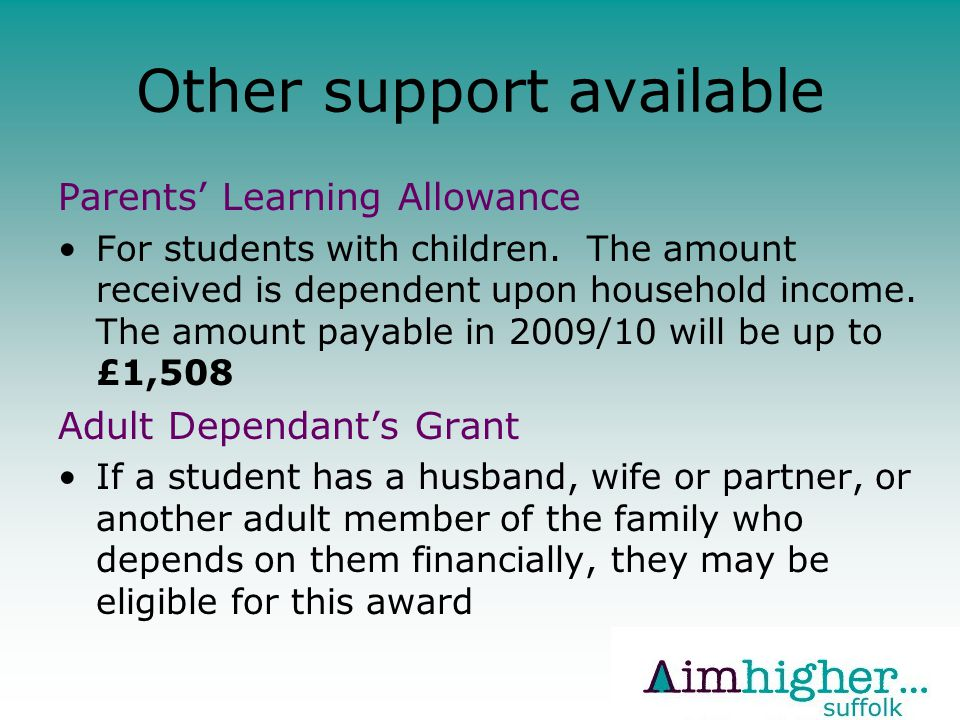 Other support available Parents' Learning Allowance For students with children.