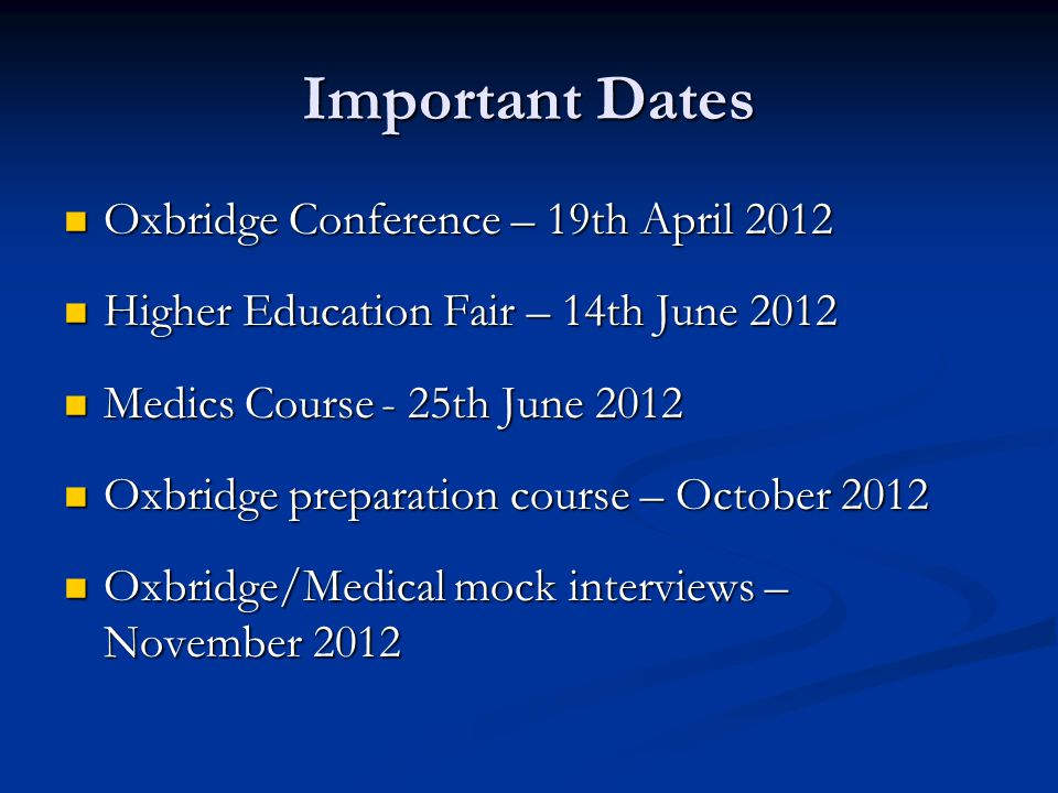 Important Dates Oxbridge Conference – 19th April 2012 Oxbridge Conference – 19th April 2012 Higher Education Fair – 14th June 2012 Higher Education Fa