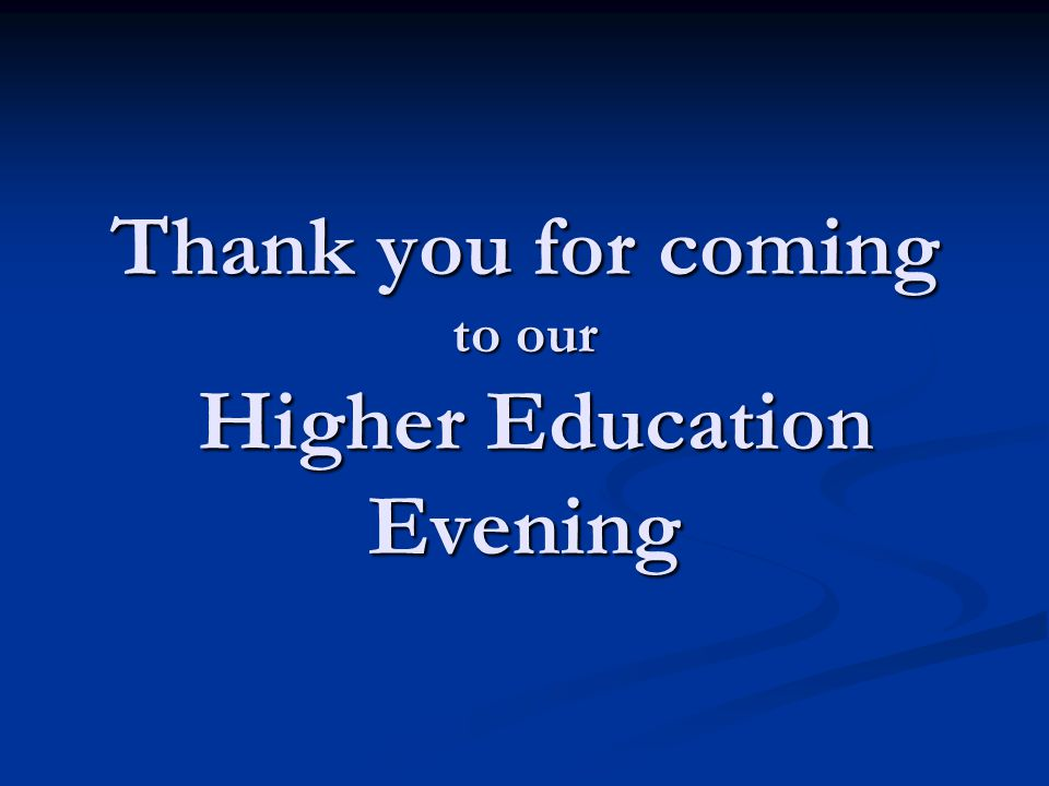 Thank you for coming to our Higher Education Evening