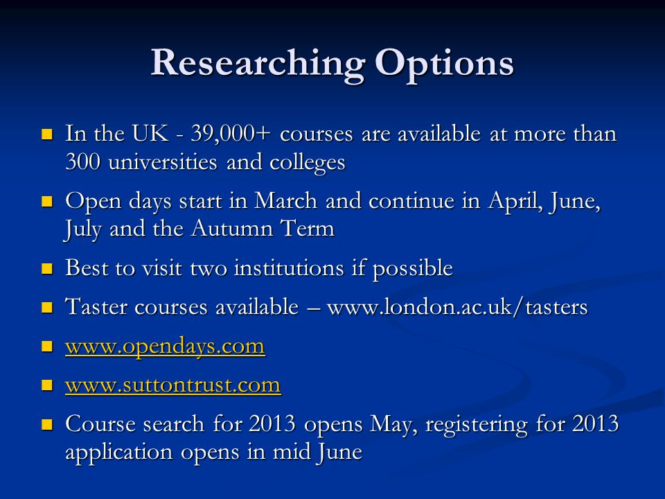 Researching Options In the UK - 39,000+ courses are available at more than 300 universities and colleges In the UK - 39,000+ courses are available at