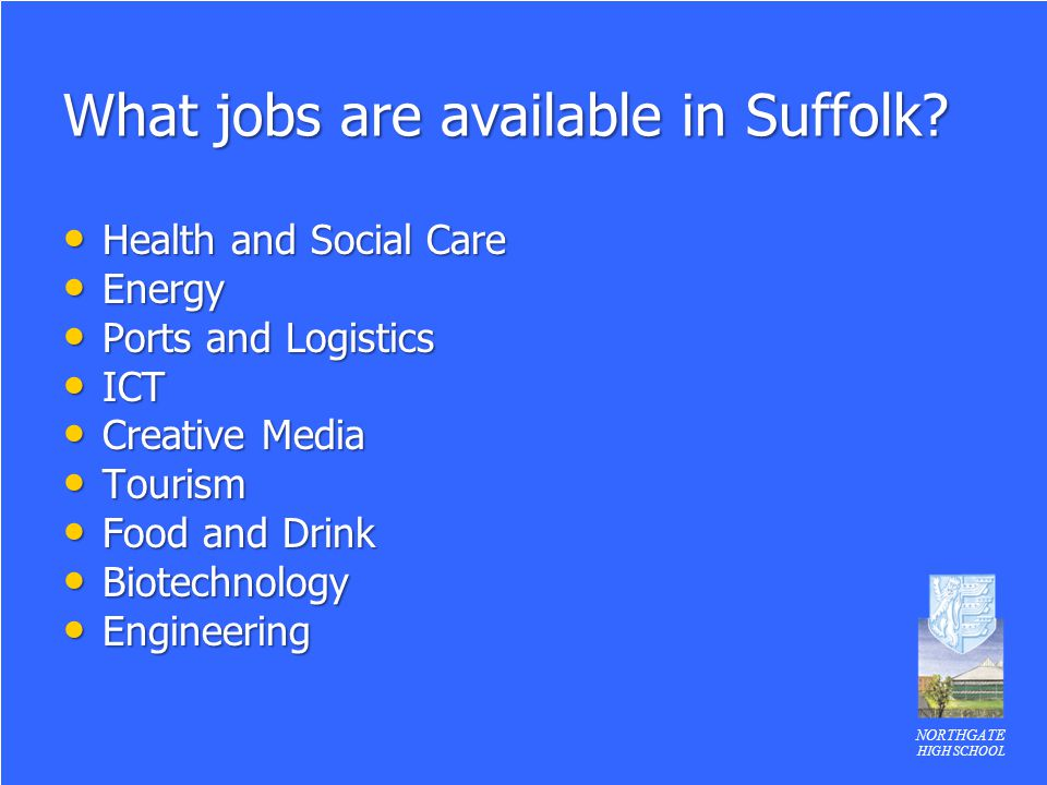 NORTHGATE HIGH SCHOOL What jobs are available in Suffolk? Health and Social Care Health and Social Care Energy Energy Ports and Logistics Ports and Lo