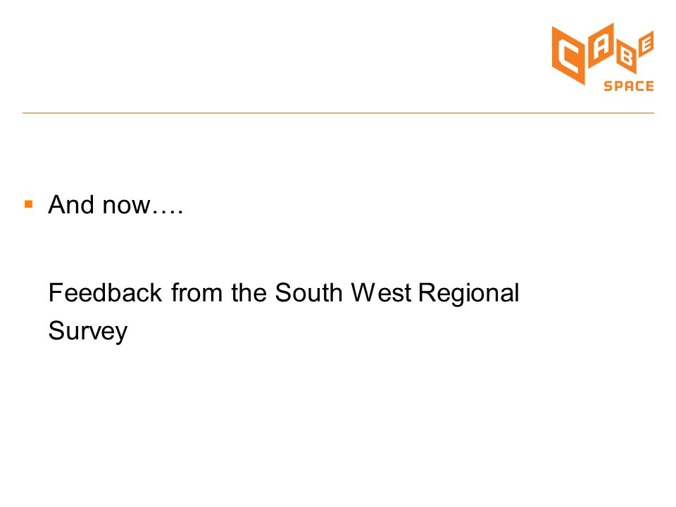  And now…. Feedback from the South West Regional Survey