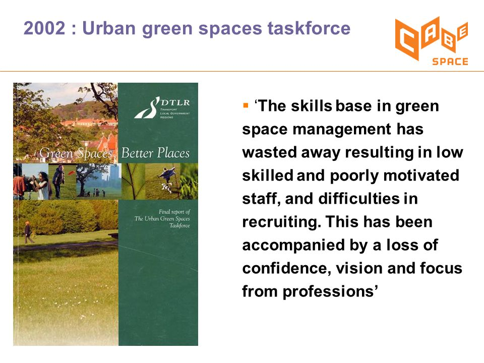  'The skills base in green space management has wasted away resulting in low skilled and poorly motivated staff, and difficulties in recruiting.
