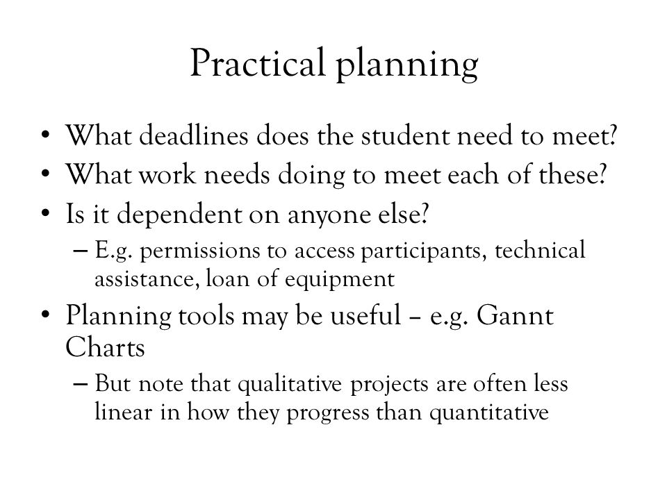 Practical planning What deadlines does the student need to meet.