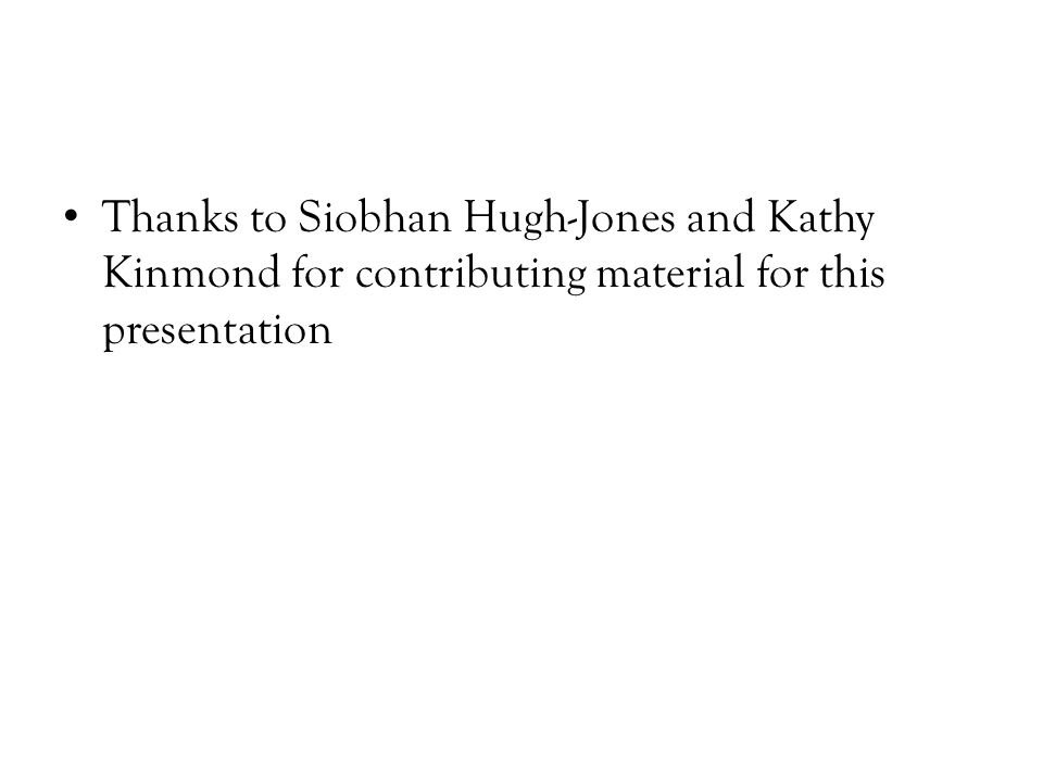 Thanks to Siobhan Hugh-Jones and Kathy Kinmond for contributing material for this presentation