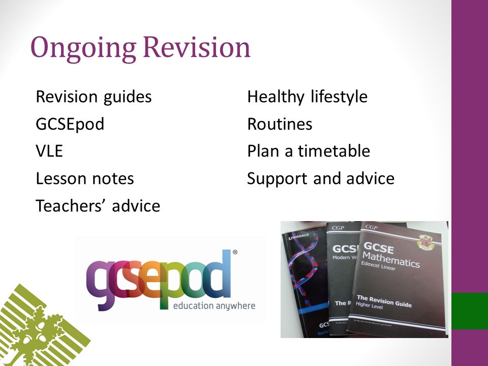 Ongoing Revision Revision guides GCSEpod VLE Lesson notes Teachers' advice Healthy lifestyle Routines Plan a timetable Support and advice