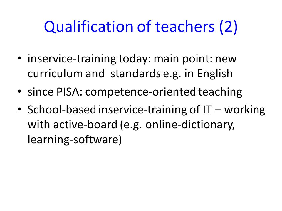 Qualification of teachers (2) inservice-training today: main point: new curriculum and standards e.g.