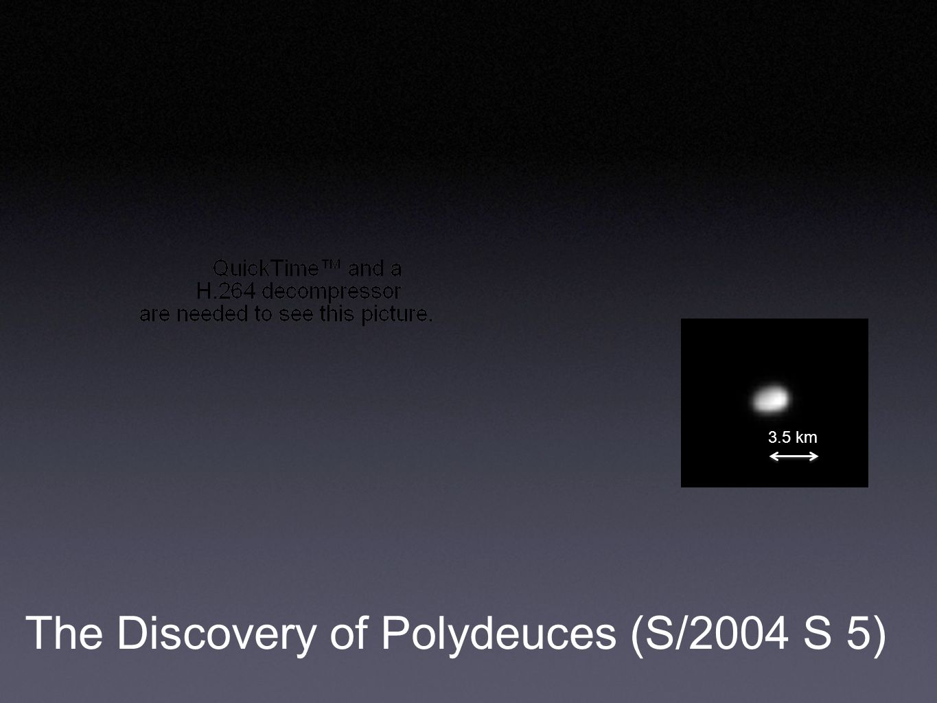 The Discovery of Polydeuces (S/2004 S 5) 3.5 km