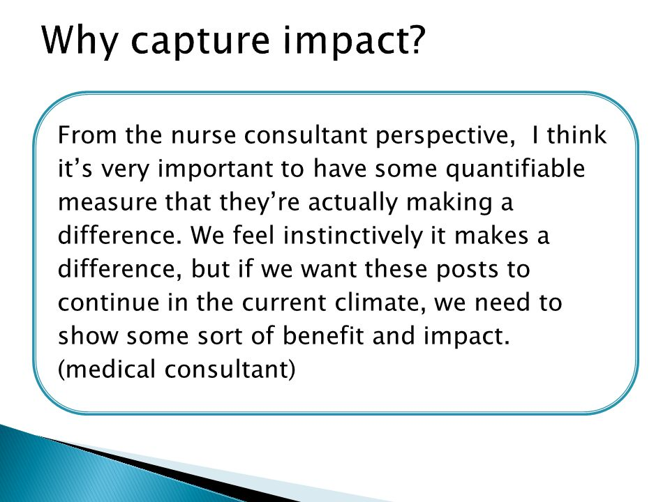 From the nurse consultant perspective, I think it's very important to have some quantifiable measure that they're actually making a difference.