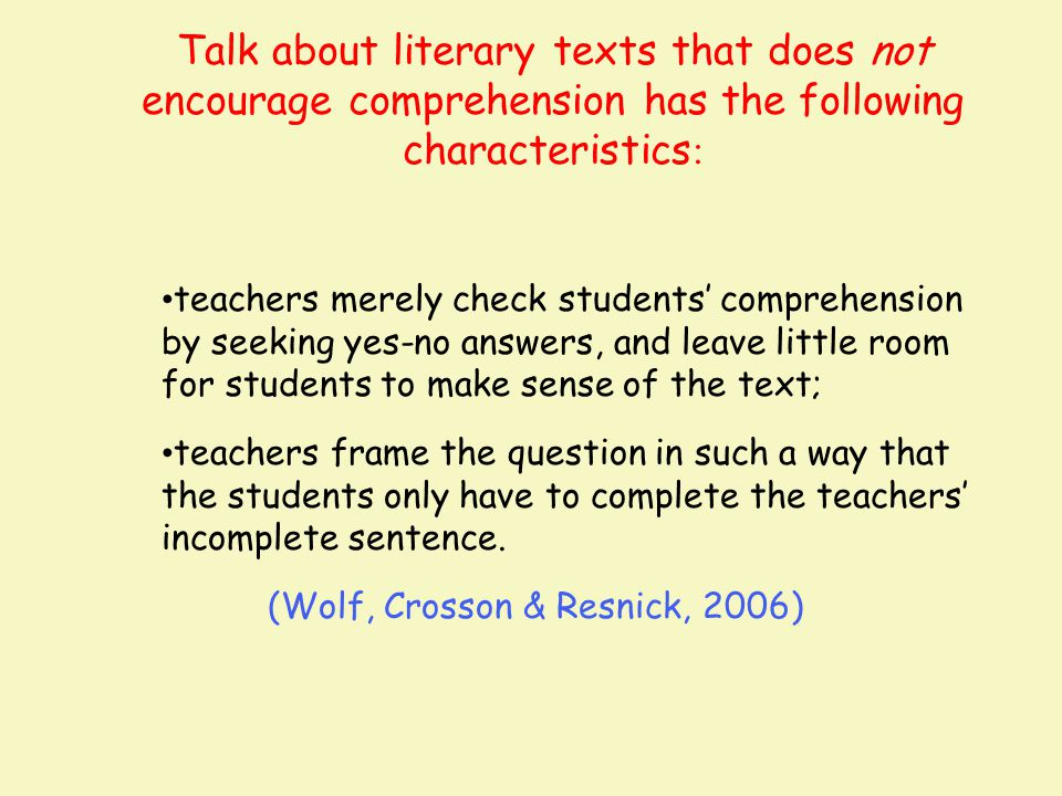 Talk about literary texts that does not encourage comprehension has the following characteristics : teachers merely check students' comprehension by s
