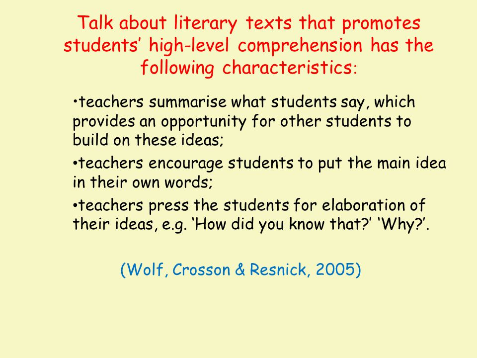 Talk about literary texts that promotes students' high-level comprehension has the following characteristics : teachers summarise what students say, w