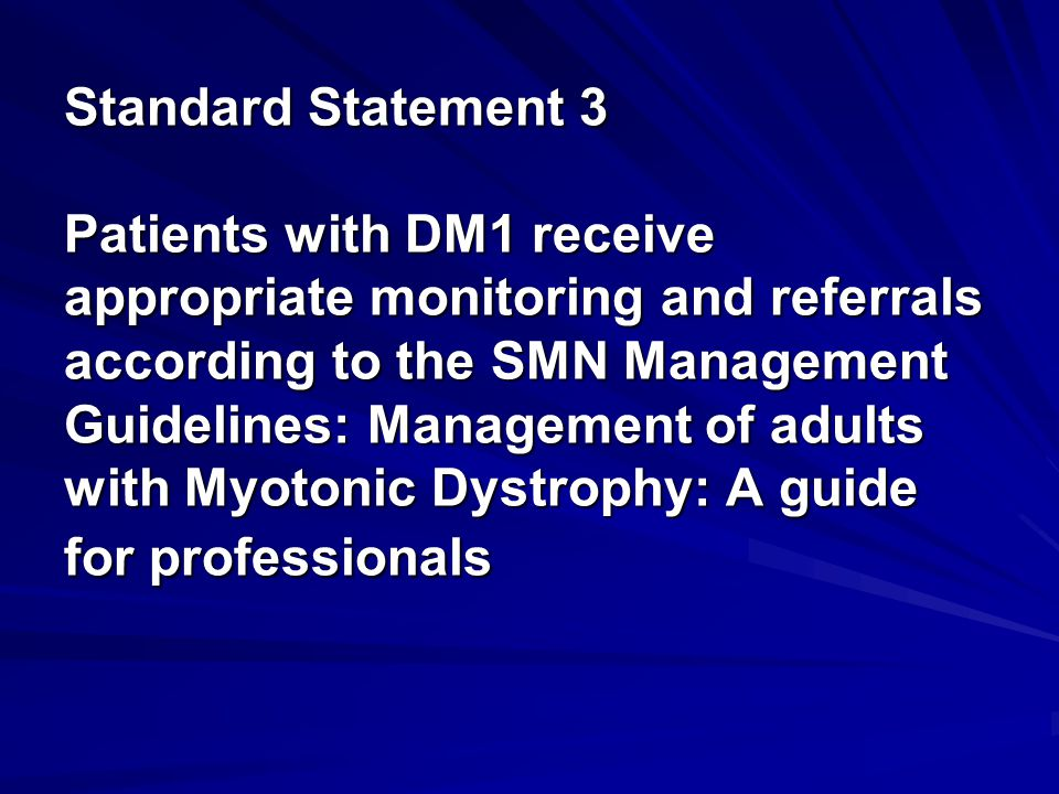 Standard Statement 3 Patients with DM1 receive appropriate monitoring and referrals according to the SMN Management Guidelines: Management of adults with Myotonic Dystrophy: A guide for professionals