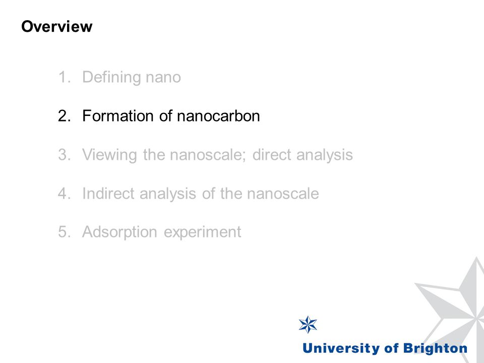 Overview 1.Defining nano 2.Formation of nanocarbon 3.Viewing the nanoscale; direct analysis 4.Indirect analysis of the nanoscale 5.Adsorption experime
