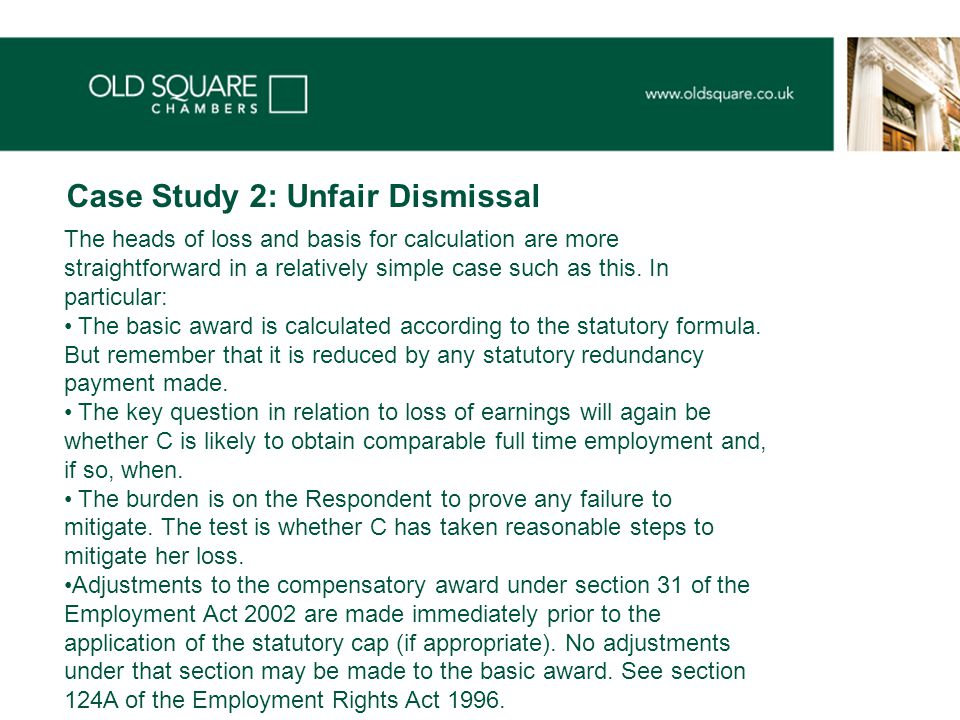 Case Study 2: Unfair Dismissal The heads of loss and basis for calculation are more straightforward in a relatively simple case such as this.