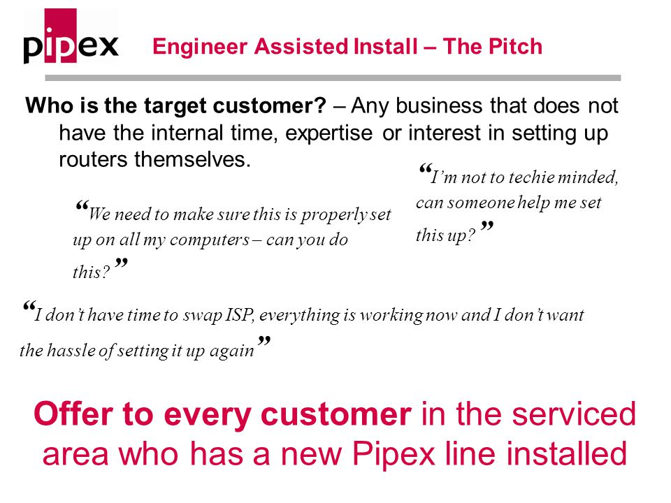 Engineer Assisted Install – The Pitch Who is the target customer.