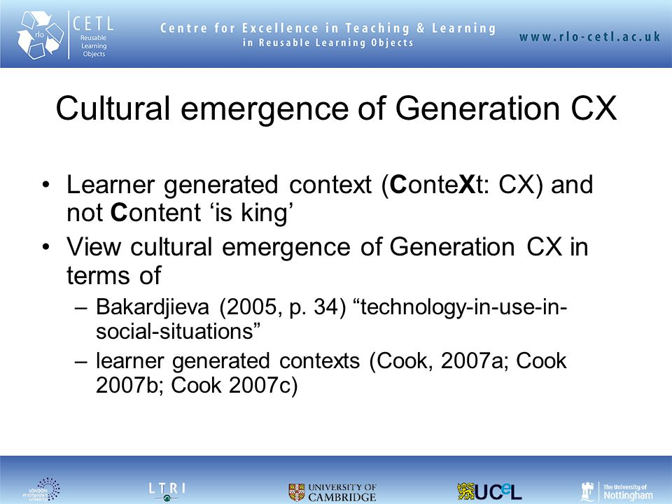Cultural emergence of Generation CX Learner generated context (ConteXt: CX) and not Content 'is king' View cultural emergence of Generation CX in term
